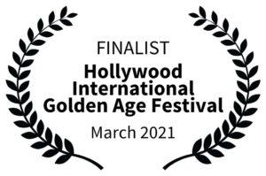 Finalist Hollywood International Golden Age Festival March 2021